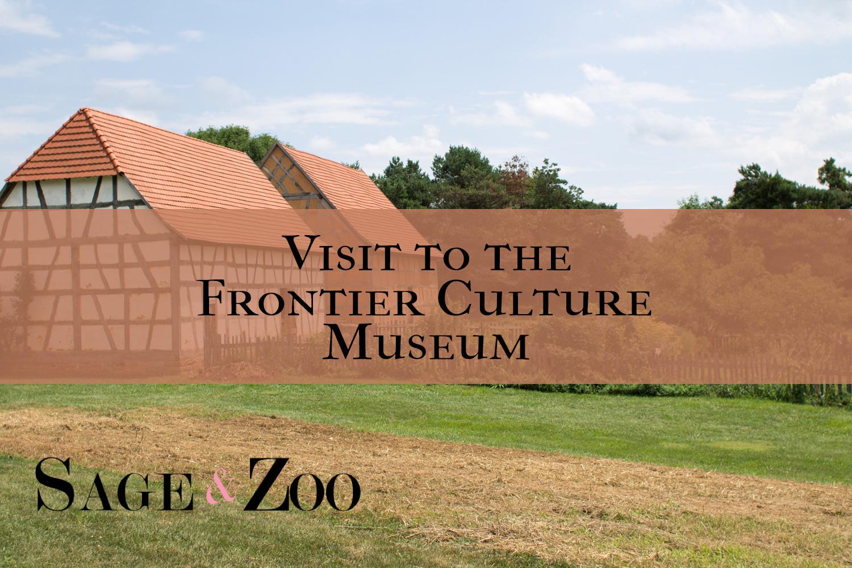 Frontier Culture Museum Visit
